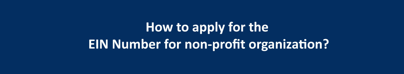 How to apply for the EIN Number for non-profit organization