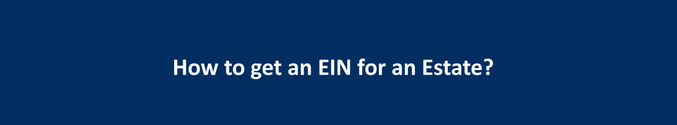 How to get an EIN for an Estate